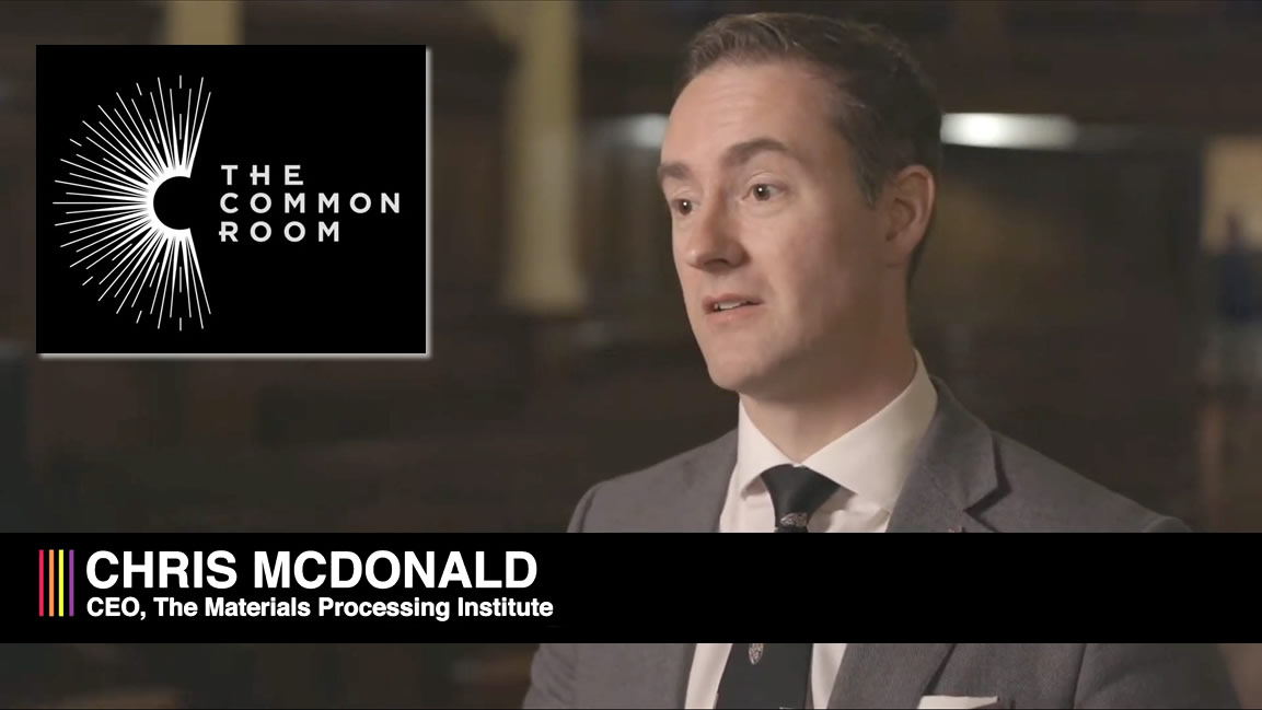 The Common Room Interview with Chris McDonald, CEO of Materials Processing Institute - June 2020